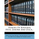 Heroes Of Bohemia: Huss, Jerome And Zisca...