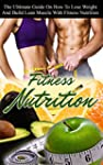 Fitness: Fitness Nutrition: The Ultim...