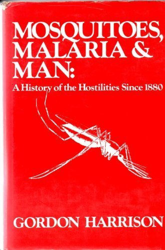 Mosquitoes, Malaria, and Man: A History of the Hostilities Since 1880 by Gordon A Harrison (1978-01-01)