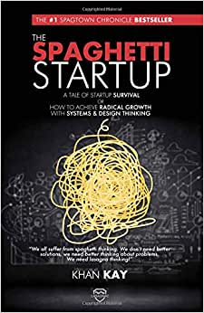 The Spaghetti Startup: A Tale Of Startup Survival Or How To Achieve Radical Growth With Systems & Design Thinking