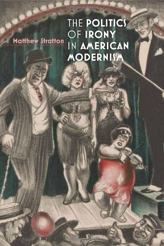 The Politics of Irony in American Modernism by Matthew Stratton