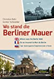 Christian Bahr Wo stand die Berliner Mauer?
