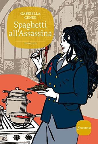 Spaghetti all'Assassina La quinta indagine del commissario Lolita Lobosco Romanzi PDF