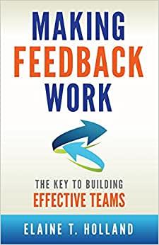 Making Feedback Work: The Key To Building Effective Teams
