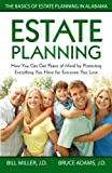img - for Estate Planning: How You Can Get Peace of Mind By Protecting Everything You Have for Everyone You Love The Basics of Estate Planning in Alabama book / textbook / text book