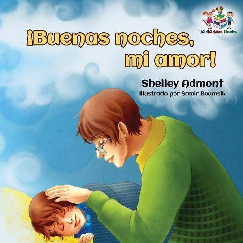¡Buenas noches, mi amor! Spanish Kids Book: Goodnight, My Love! - Spanish children's book (Spanish Bedtime Collection)  [Admont, Shelley - Publishing, S.A.] (Tapa Blanda)