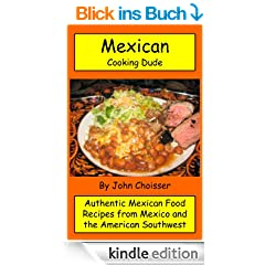 Mexican Cooking Dude Cookbook -- Authentic Mexican Recipes from Mexico and the American Southwest (English Edition)