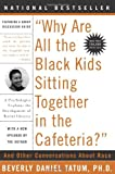 Why Are All the Black Kids Sitting Together in the Cafeteria?: And Other Conversations About Race (0465083617) by Tatum, Beverly Daniel