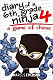 img - for Diary of a 6th Grade Ninja 4: A Game of Chase book / textbook / text book