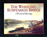 img - for The Wheeling Suspension Bridge: A Pictorial Heritage book / textbook / text book