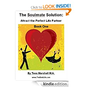 The Soulmate Solution: Attracting the Perfect Life Partner (Book One)