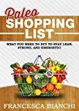 Paleo Shopping List: What you need to buy to stay lean, strong, and energetic! (Paleo Recipes)