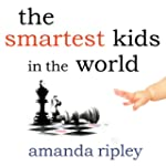 The Smartest Kids in the World: And H...