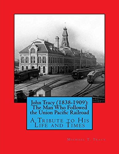 john-tracy-1838-1909-the-man-who-followed-the-union-pacific-railroad