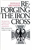 Reforging the Iron Cross: The Search for Tradition in the West German Armed Forces (0691055343) by Abenheim, Donald