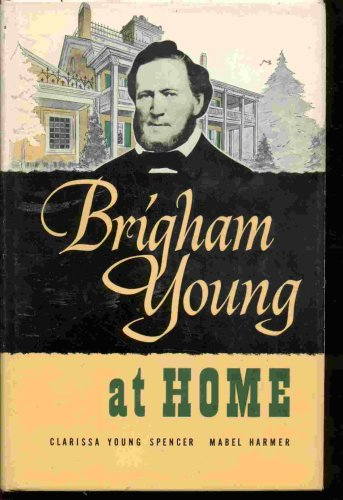 Brigham Young At Home, CLARISSA YOUNG SPENCER, Mabel Harmer