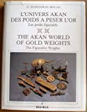 Akan World of Gold Weights: The Figurative Weights (L'univers Akan Des