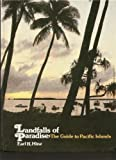 The New Landfalls of Paradise: The Guide to Pacific Islands : Covering 32 Island Groups Including Polynesia, Melanesia, Micronesia and the Other Islands