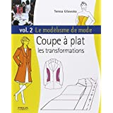 Le mod�lisme de mode : Tome 2, Coupe � plat, les transformationspar Teresa Gilewska