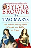 The Two Marys: The Hidden History of the Mother and Wife of Jesus (0451225082) by Browne, Sylvia