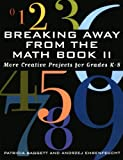 img - for Breaking Away from the Math Book II: More Creative Projects for Grades K-8 book / textbook / text book