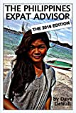 The Philippines Expat Advisor: 2016 Edition: A Guide for Moving to and Living in the Philippines