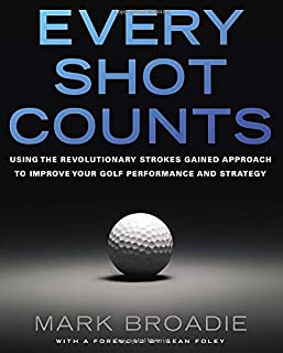 Book Cover: Every Shot Counts: Using the Revolutionary Strokes Gained Approach to Improve Your Golf Performance  and Strategy