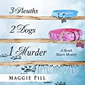 3 Sleuths, 2 Dogs, 1 Murder: A Sleuth Sisters Mystery: The Sleuth Sisters, Volume 2 Audiobook by Maggie Pill Narrated by Anne Jacques, Laura Bednarski, Judy Blue