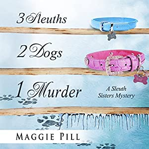 3 Sleuths, 2 Dogs, 1 Murder: A Sleuth Sisters Mystery Hörbuch