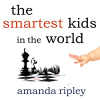 The Smartest Kids in the World: And How They Got That Way (       UNABRIDGED) by Amanda Ripley Narrated by Kate Reading