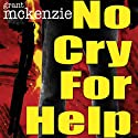 No Cry for Help (       UNABRIDGED) by Grant McKenzie Narrated by Noah Michael Levine
