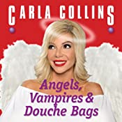 Angels, Vampires and Douche Bags | [Carla Collins]