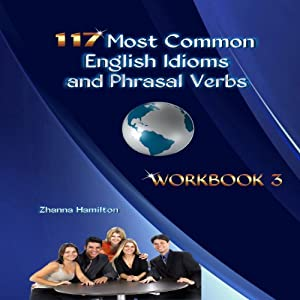 117 Most Common English Idioms and Phrasal Verbs: Workbook 3 Audiobook