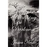Dreaming in Darkness ~ Jessica Kristie