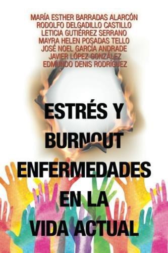 Estrés y Burnout enfermedades en la vida actual  [Alarcón, María Esther Barradas] (Tapa Blanda)