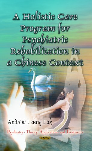 Holistic Care Program for Psychiatric Rehabilitation in a Chinese Context (Psychiatry - Theory, Applications and Treatments)