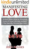 Manifesting Love: 30 Best Ways How to Manifest Love of Your Life and Attract the Specific Person You Love