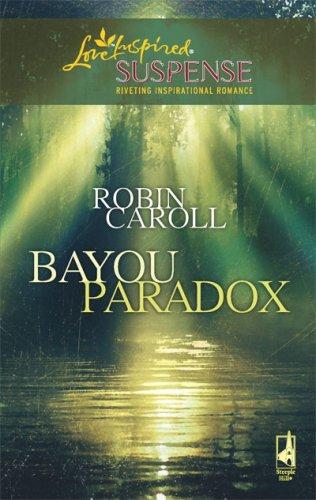Bayou Paradox (Bayou Series #3) (Steeple Hill Love Inspired Suspense #103), ROBIN CAROLL