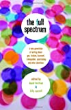 The Full Spectrum: A New Generation of Writing About Gay, Lesbian, Bisexual, Transgender, Questioning, and Other Identities (0375832904) by Levithan, David