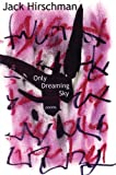 Only Dreaming Sky: Poems (1933149132) by Hirschman, Jack