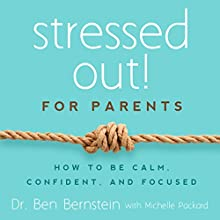 Stressed Out! For Parents: How to Be Calm, Confident & Focused (       UNABRIDGED) by Ben Bernstein Narrated by Steve Barnes