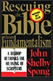 Rescuing the Bible from Fundamentalism: A Bishop Rethinks the Meaning of Scripture (0060675187) by John Shelby Spong