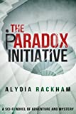 The Paradox Initiative: A Sci-Fi Novel of Adventure and Mystery