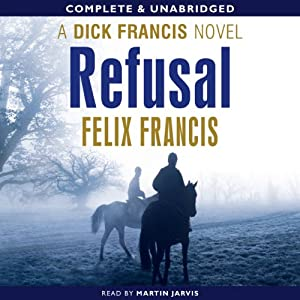 Refusal: A Dick Francis Novel | [Felix Francis]