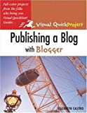 Publishing a Blog with Blogger: Visual QuickProject Guide (0321321235) by Castro, Elizabeth
