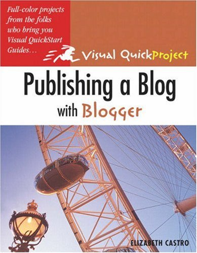 Publishing a Blog with Blogger: Visual QuickProject Guide, Elizabeth Castro