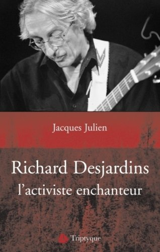Richard Desjardins, l'activiste enchanteur : essai