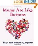 Mums Are Like Buttons: They Hold Ever...