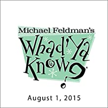 Whad'Ya Know?, Brandy Burre and Jignesh Patel, August 1, 2015  by Michael Feldman Narrated by Michael Feldman