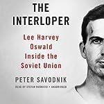The Interloper: Lee Harvey Oswald inside the Soviet Union | Peter Savodnik